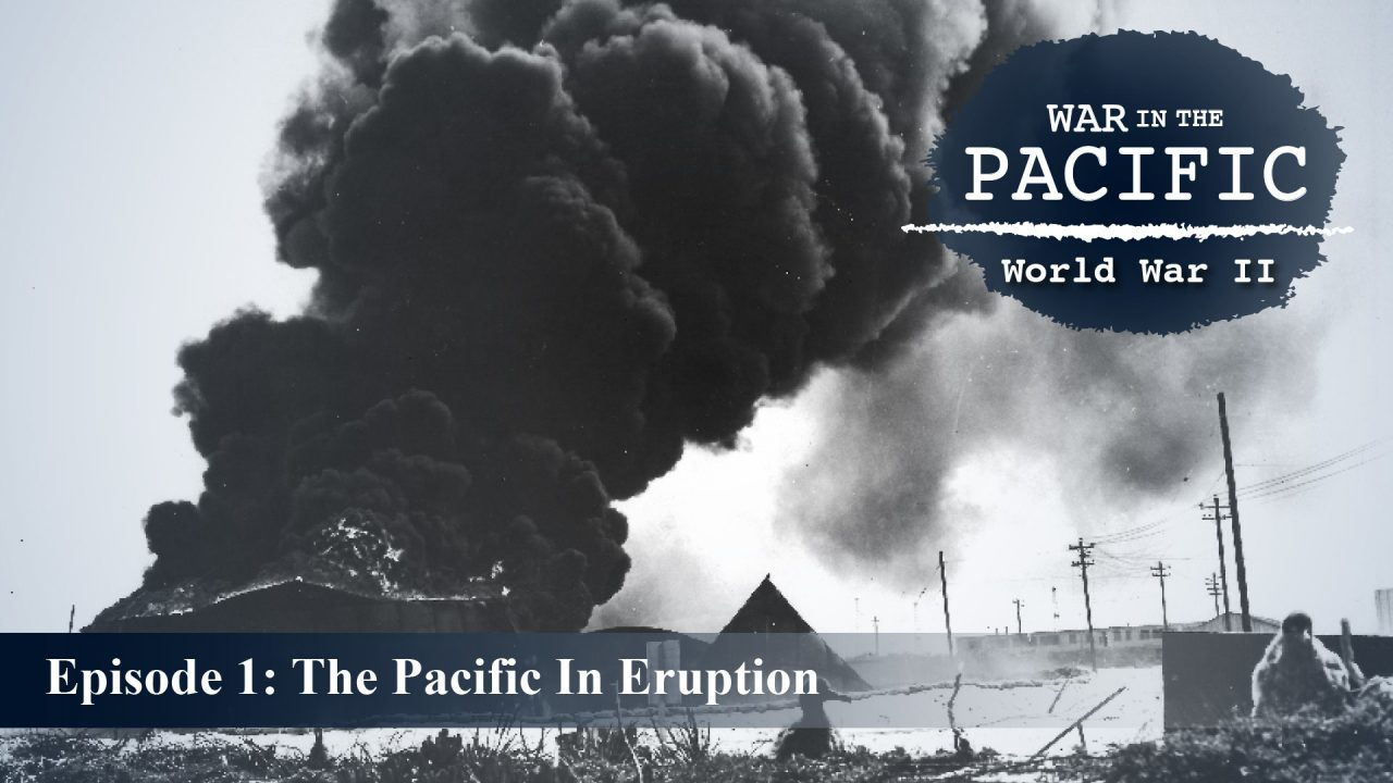 War In The Pacific – Episode 1: The Pacific In Eruption