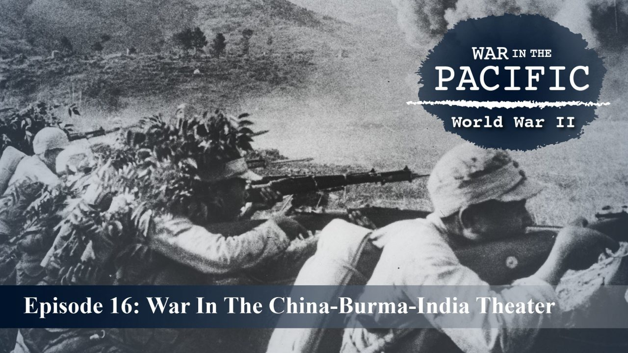 War In The Pacific – Episode 16: War In The China-Burma-India Theater