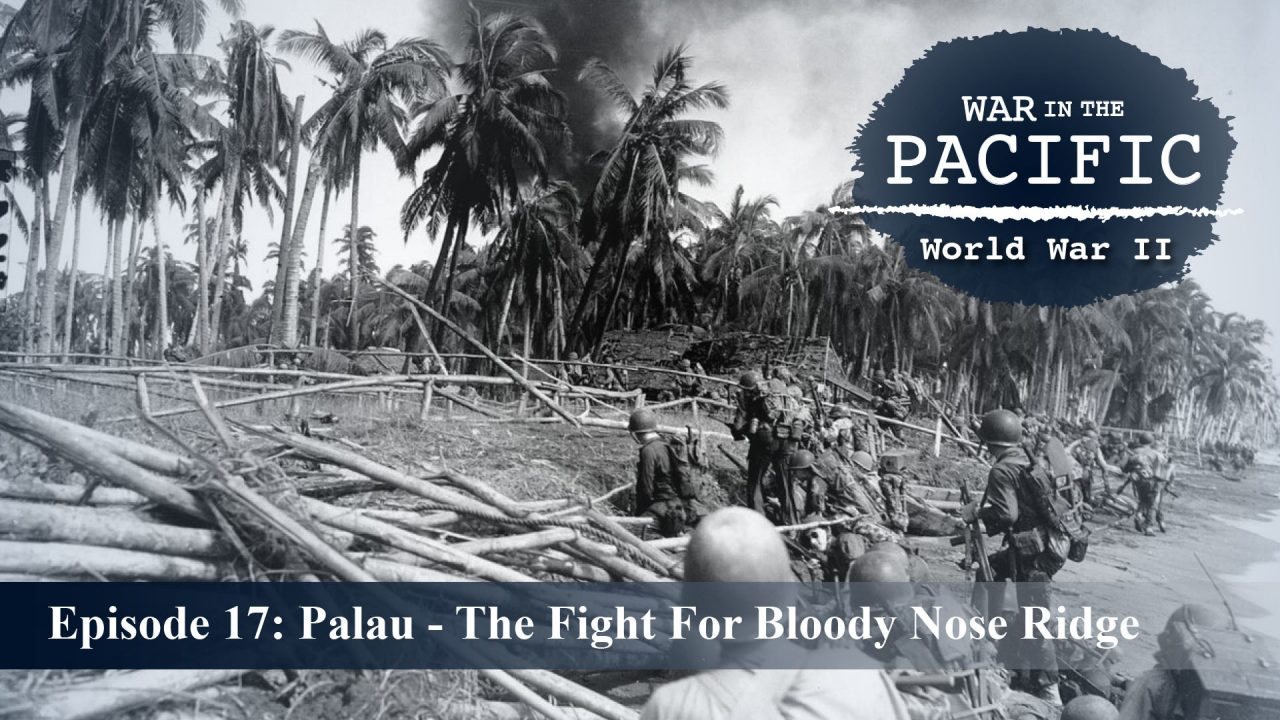 War In The Pacific – Episode 17: Palau – The Fight For Bloody Nose Ridge