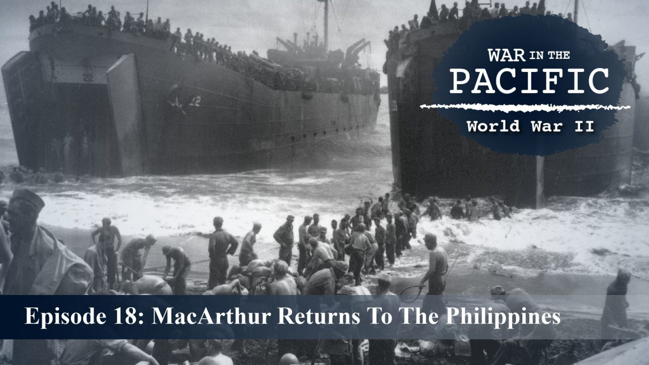 War In The Pacific – Episode 18: MacArthur Returns To The Philippines
