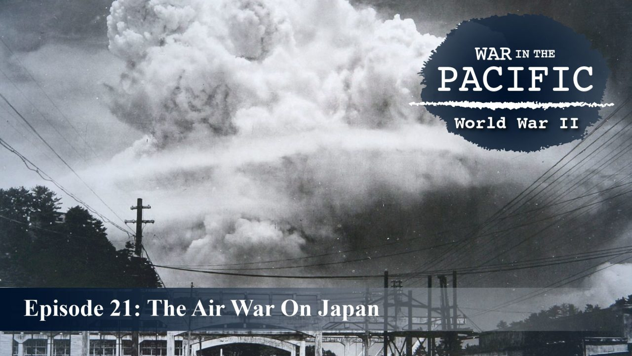 War In The Pacific – Episode 21: The Air War On Japan