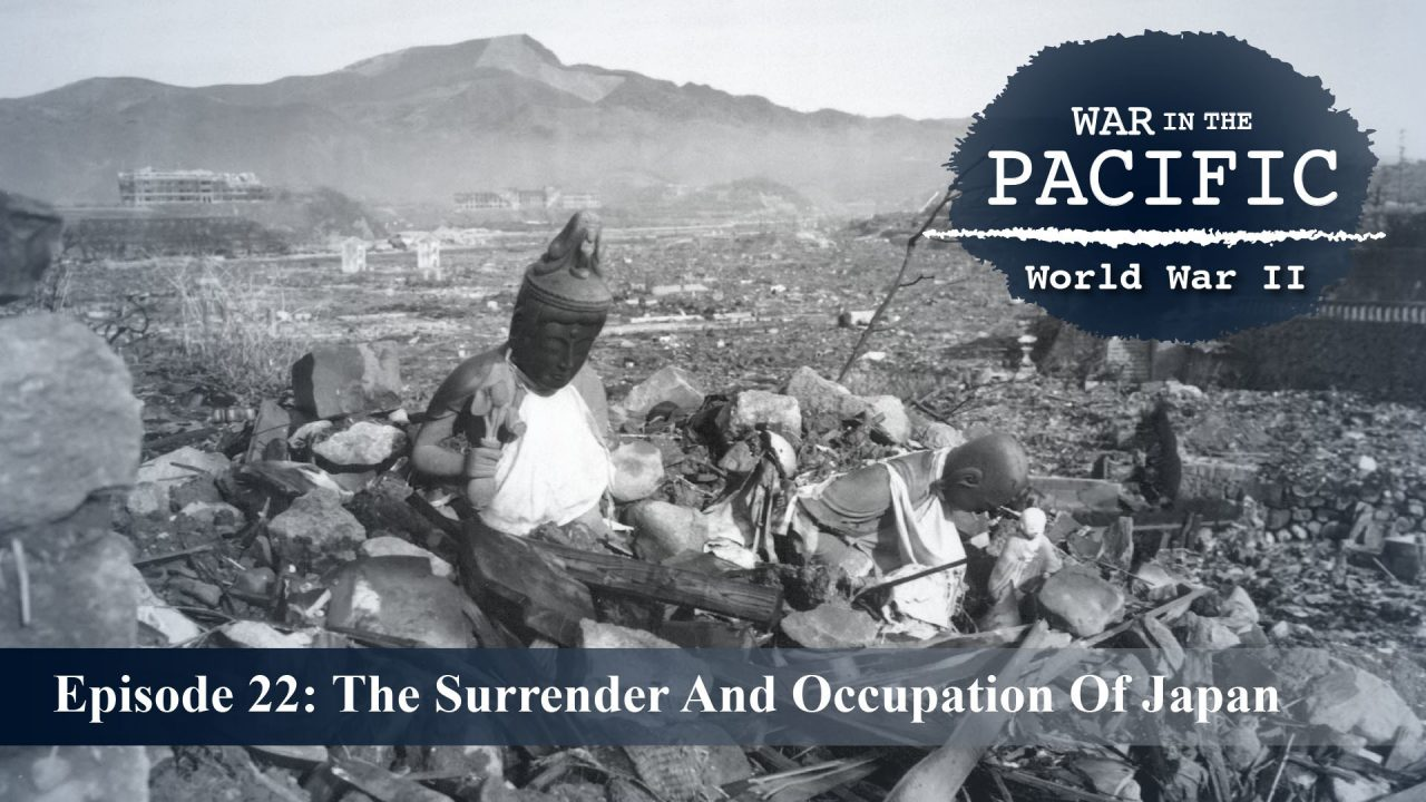 War In The Pacific – Episode 22: The Surrender And Occupation Of Japan