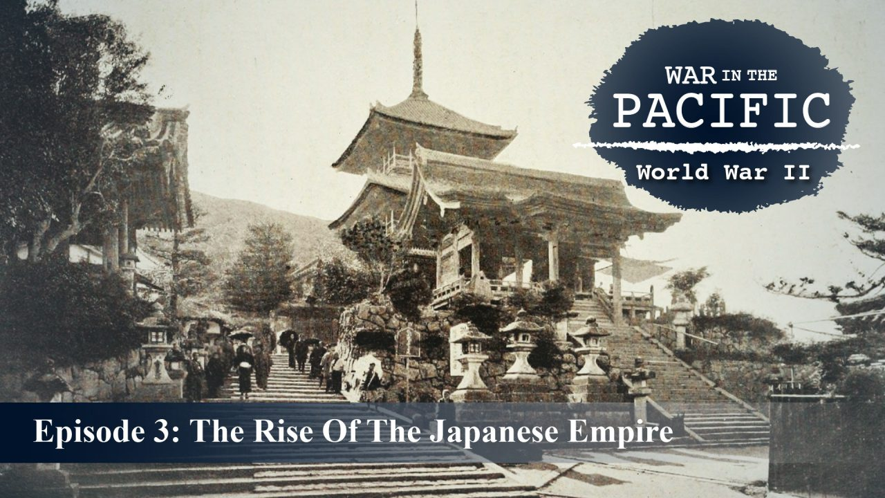 War In The Pacific – Episode 3: The Rise Of The Japanese Empire