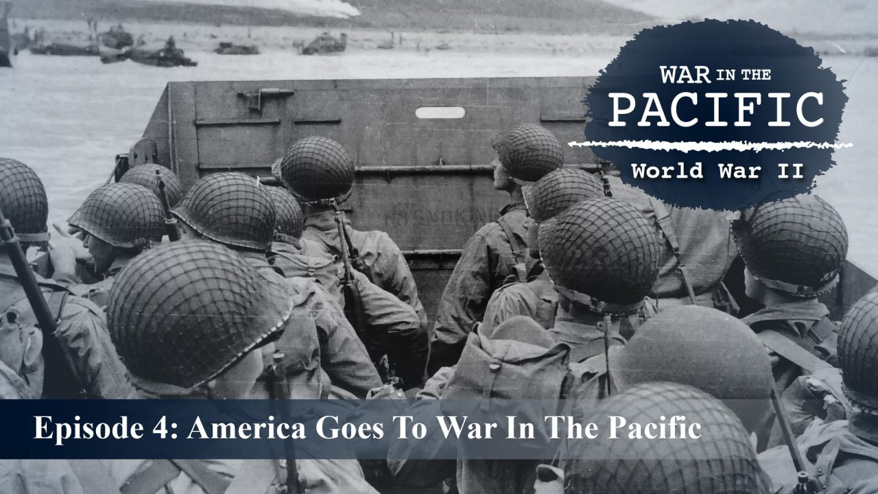 War In The Pacific – Episode 4: America Goes To War In The Pacific