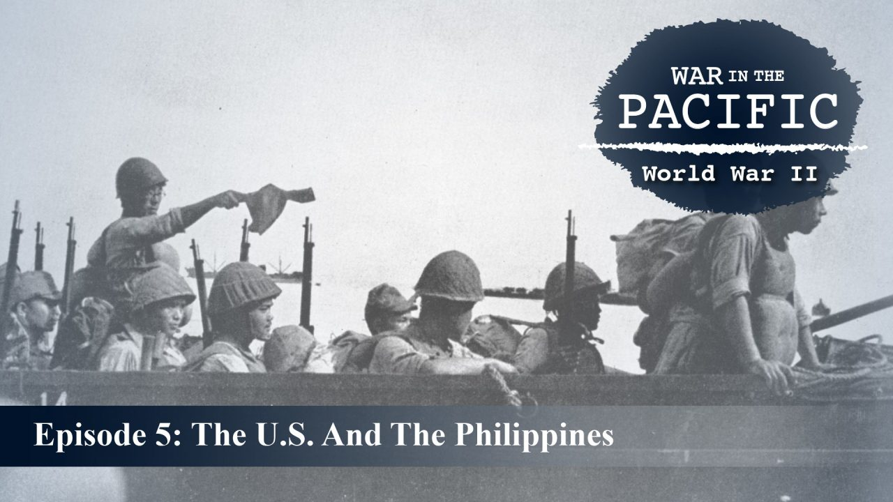 War In The Pacific – Episode 5: The U.S. And The Philippines