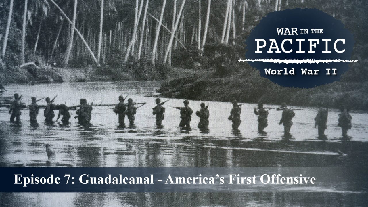 War In The Pacific – Episode 7: Guadalcanal – America's First Offensive