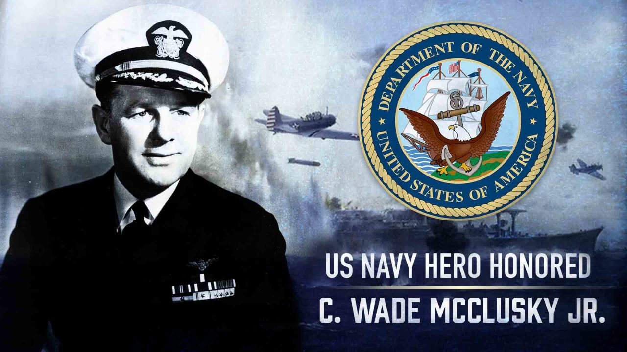 US Navy Hero Honored – C. Wade McClusky Jr.
