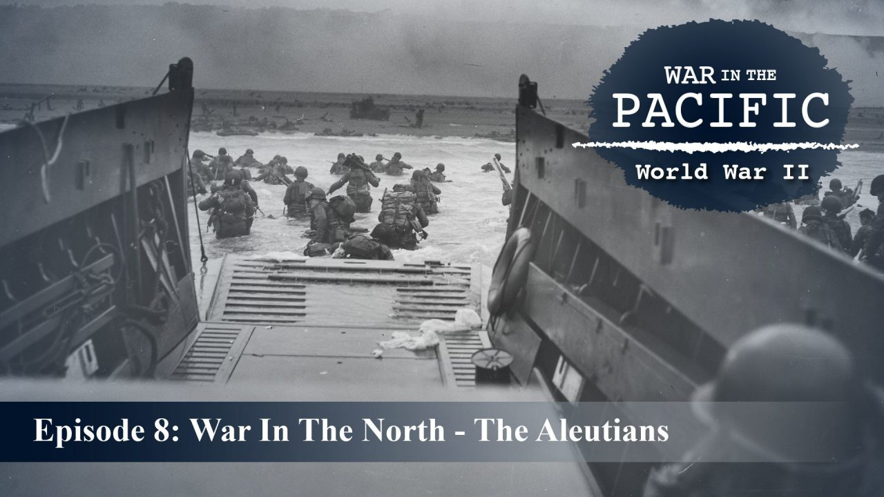 War In The Pacific – Episode 8: War In The North – The Aleutians