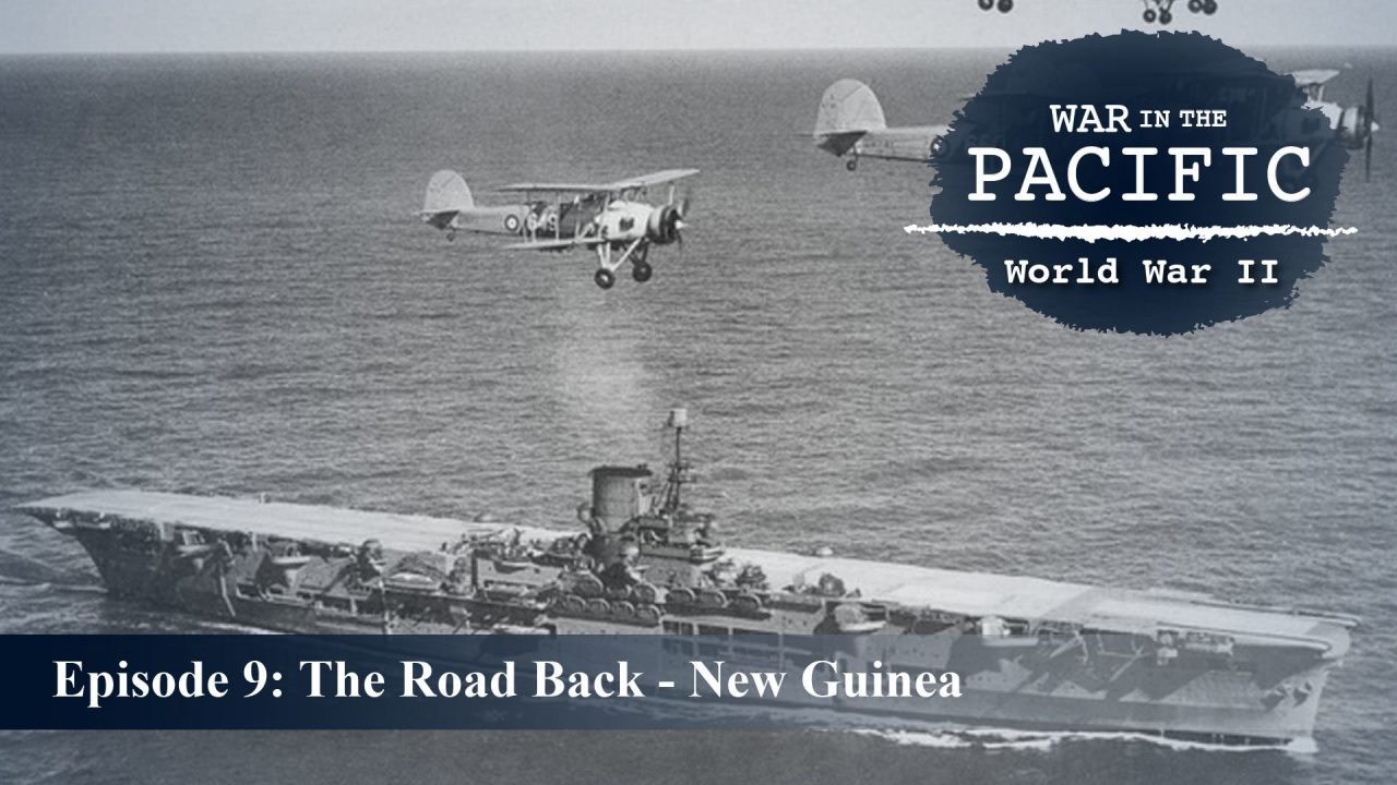 War In The Pacific – Episode 9: The Road Back – New Guinea