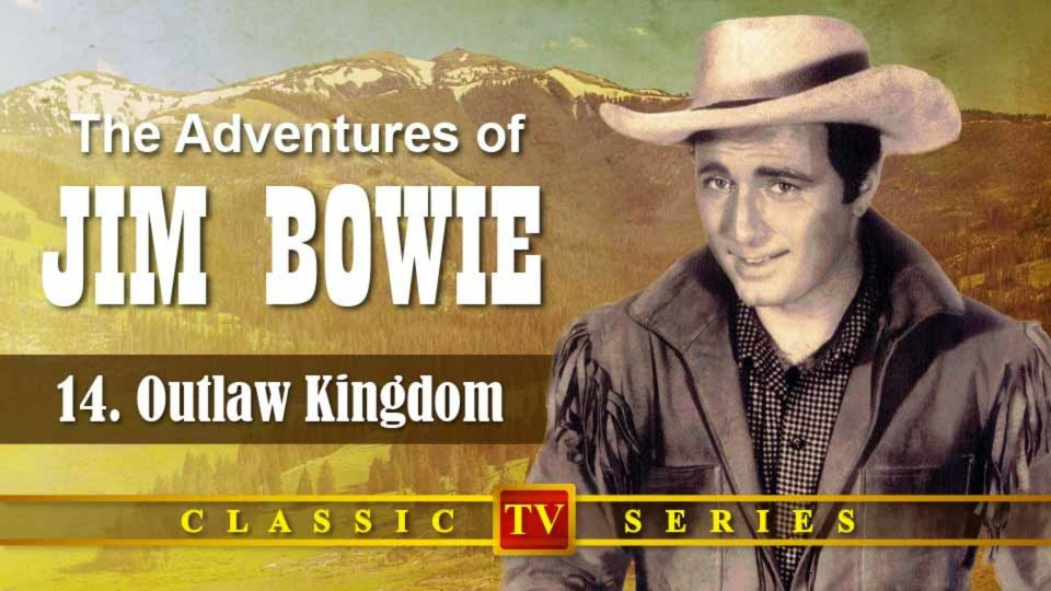 The Adventures Of Jim Bowie – Episode 14: Outlaw Kingdom