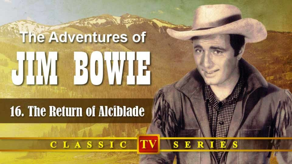 The Adventures Of Jim Bowie – Episode 16: The Return Of Alciblade