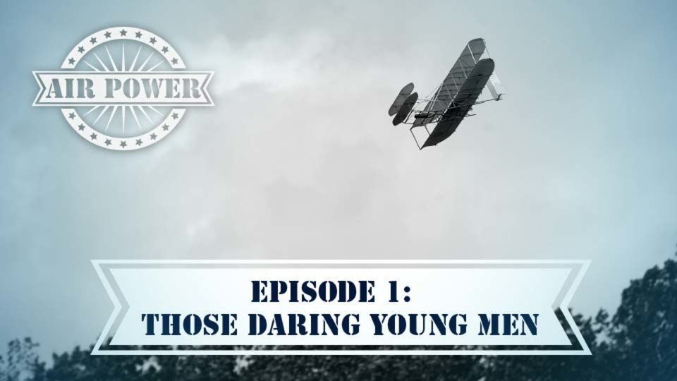 Air Power – Episode 1: Those Daring Young Men