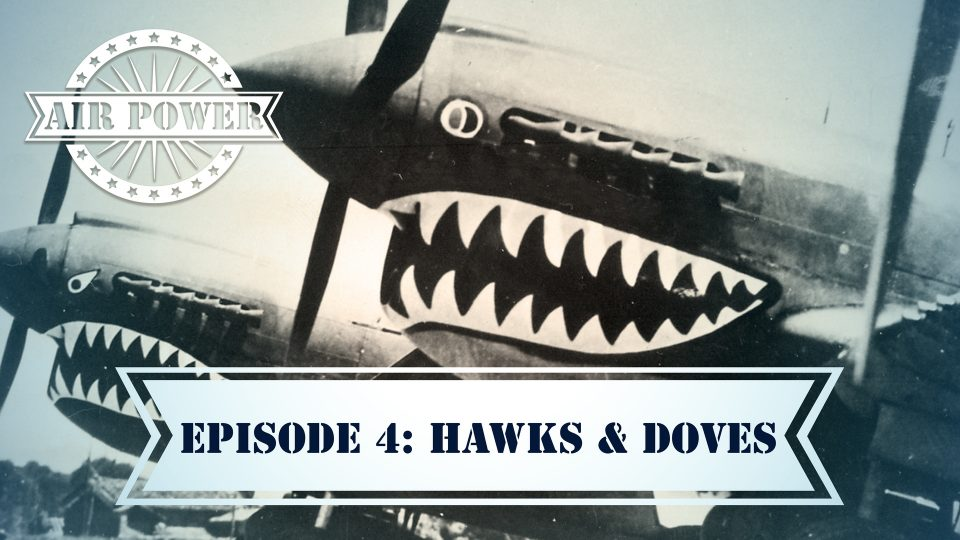 Air Power – Episode 4: Hawks & Doves