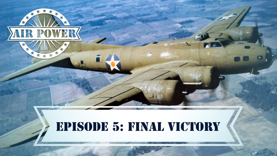 Air Power – Episode 5: Final Victory