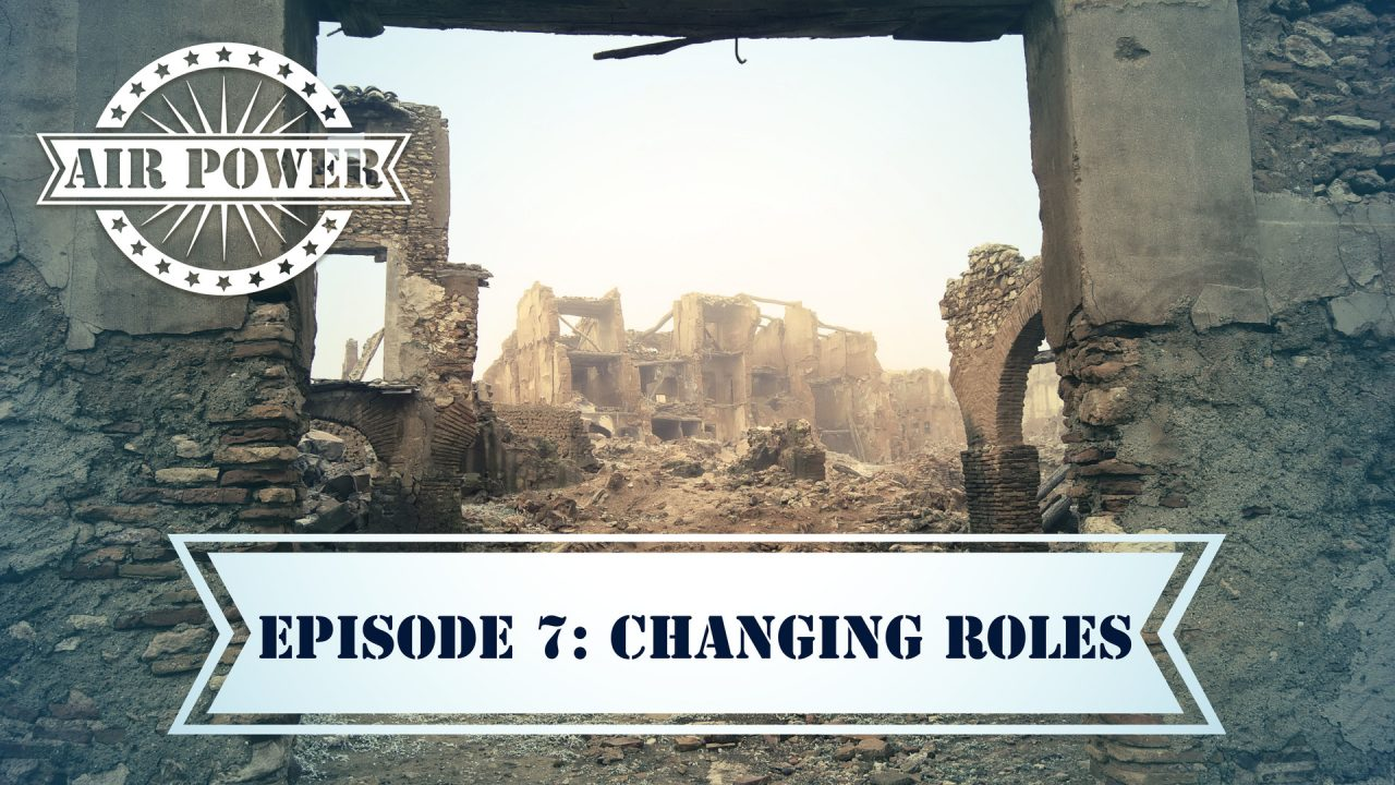 Air Power – Episode 7: Changing Roles