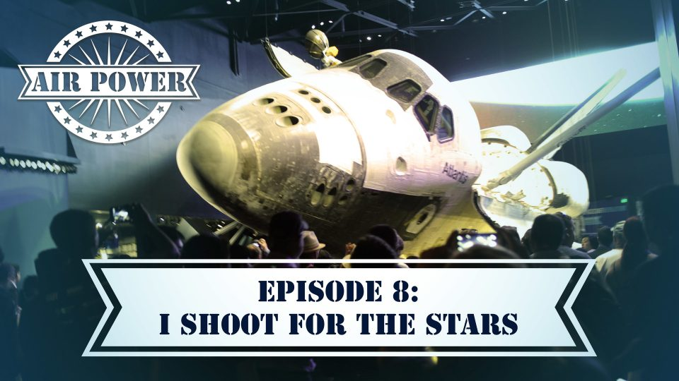 Air Power – Episode 8: I Shoot For The Stars