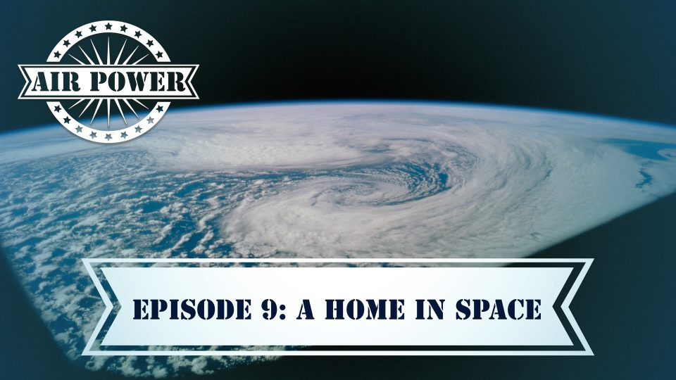 Air Power – Episode 9: A Home In Space