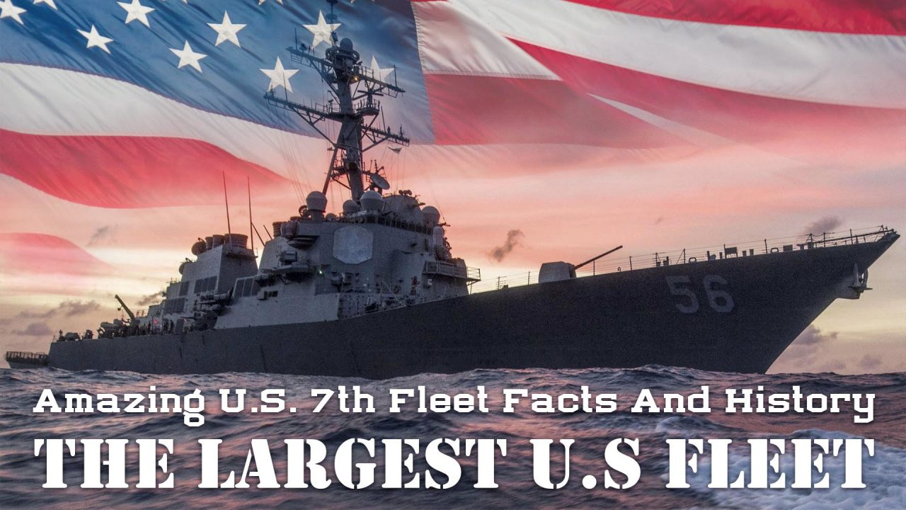 Amazing U.S. 7th Fleet Facts And History – The Largest U.S Fleet