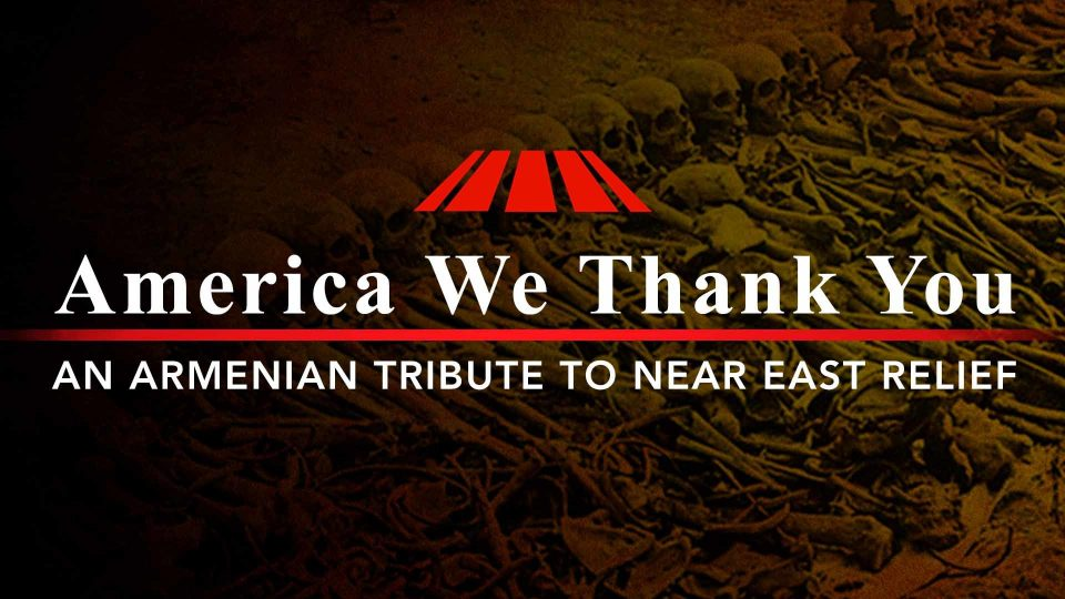 America We Thank You – An Armenian Tribute To Near East Relief