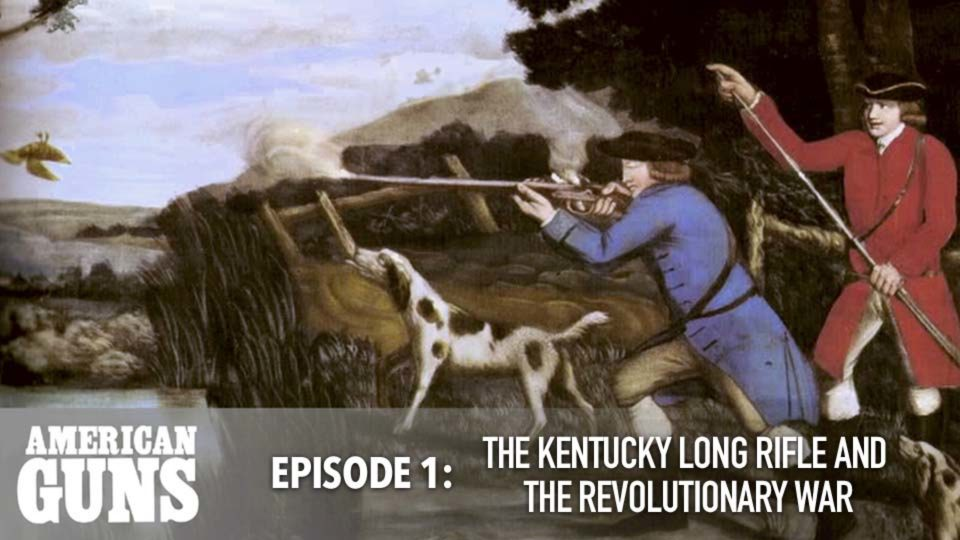 American Guns – Episode 1: The Kentucky Long Rifle And The Revolutionary War