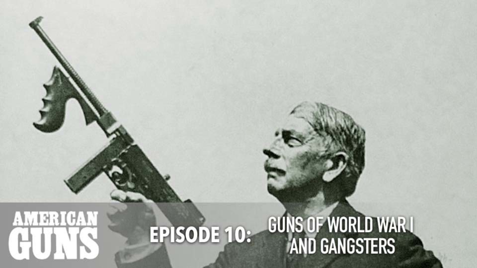 American Guns – Episode 10: Guns Of World War I And Gangsters