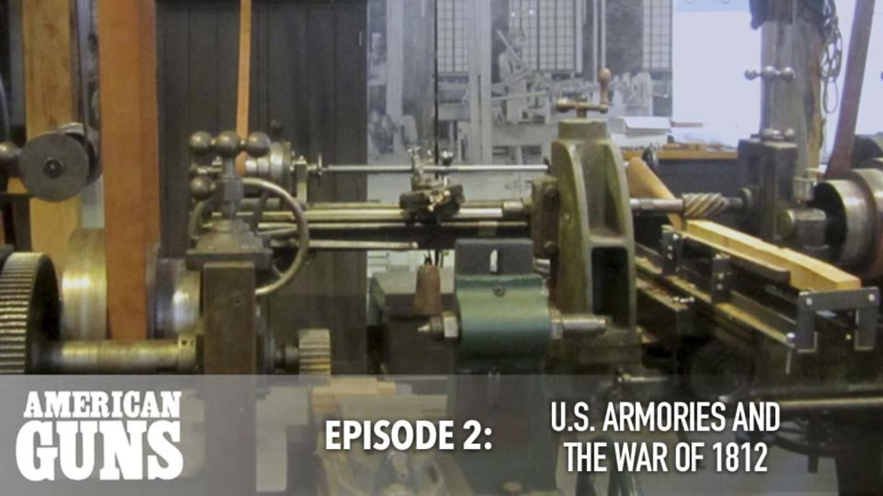 American Guns – Episode 2: U.S. Armories and The War of 1812