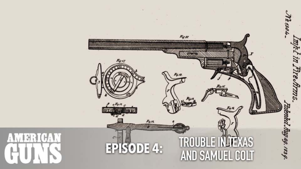 American Guns – Episode 4: Trouble In Texas And Samuel Colt