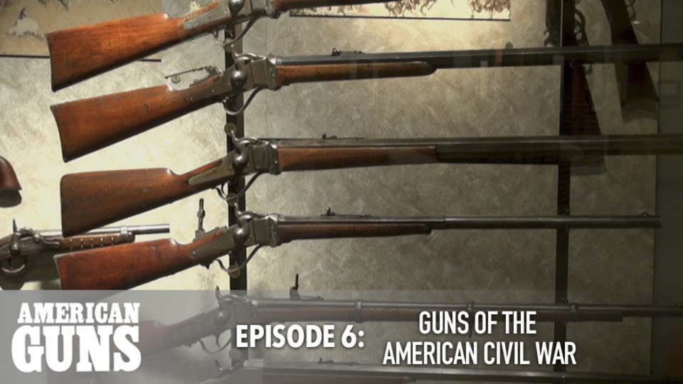 American Guns – Episode 6: Guns Of The American Civil War