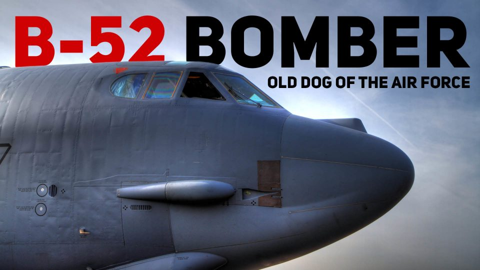 B-52 Bomber - Old Dog Of The Air Force
