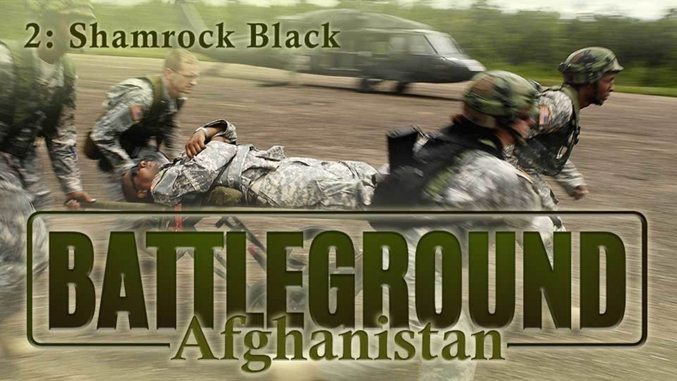 Battleground – Afghanistan – Episode 2: Shamrock Black