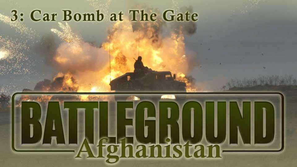 Battleground – Afghanistan – Episode 3: Car Bomb At The Gate