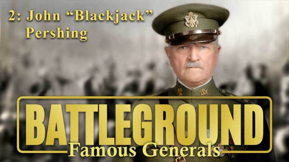 "Battleground – Famous Generals – Episode 2: John ""Blackjack"" Pershing"