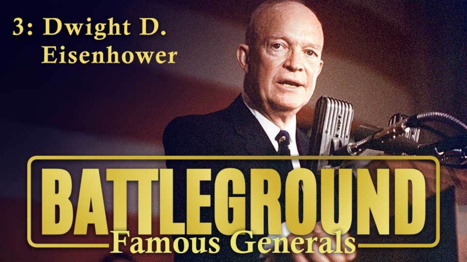 Battleground – Famous Generals – Episode 3: Dwight D. Eisenhower