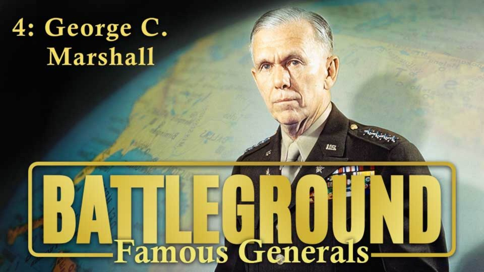 Battleground – Famous Generals – Episode 4: George C. Marshall
