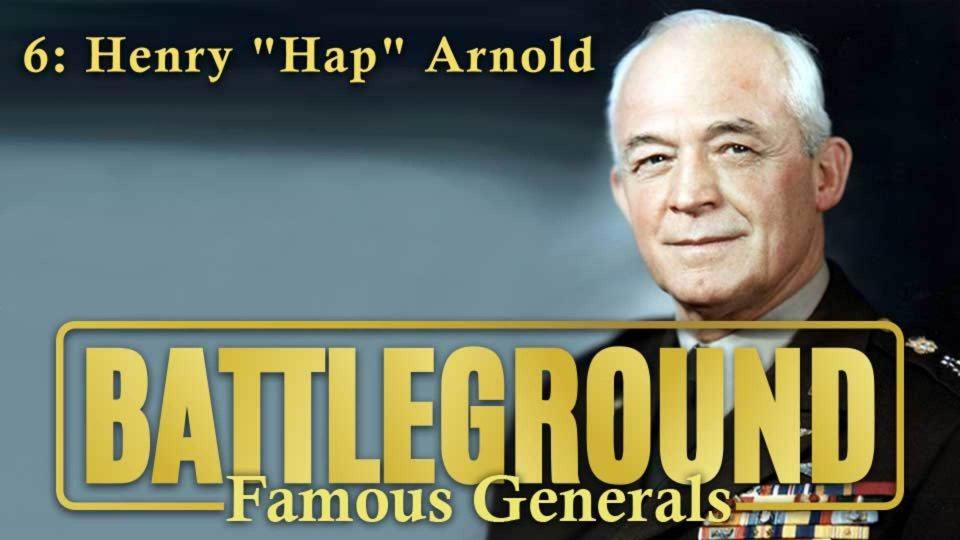 "Battleground – Famous Generals – Episode 6: Henry ""Hap"" Arnold"
