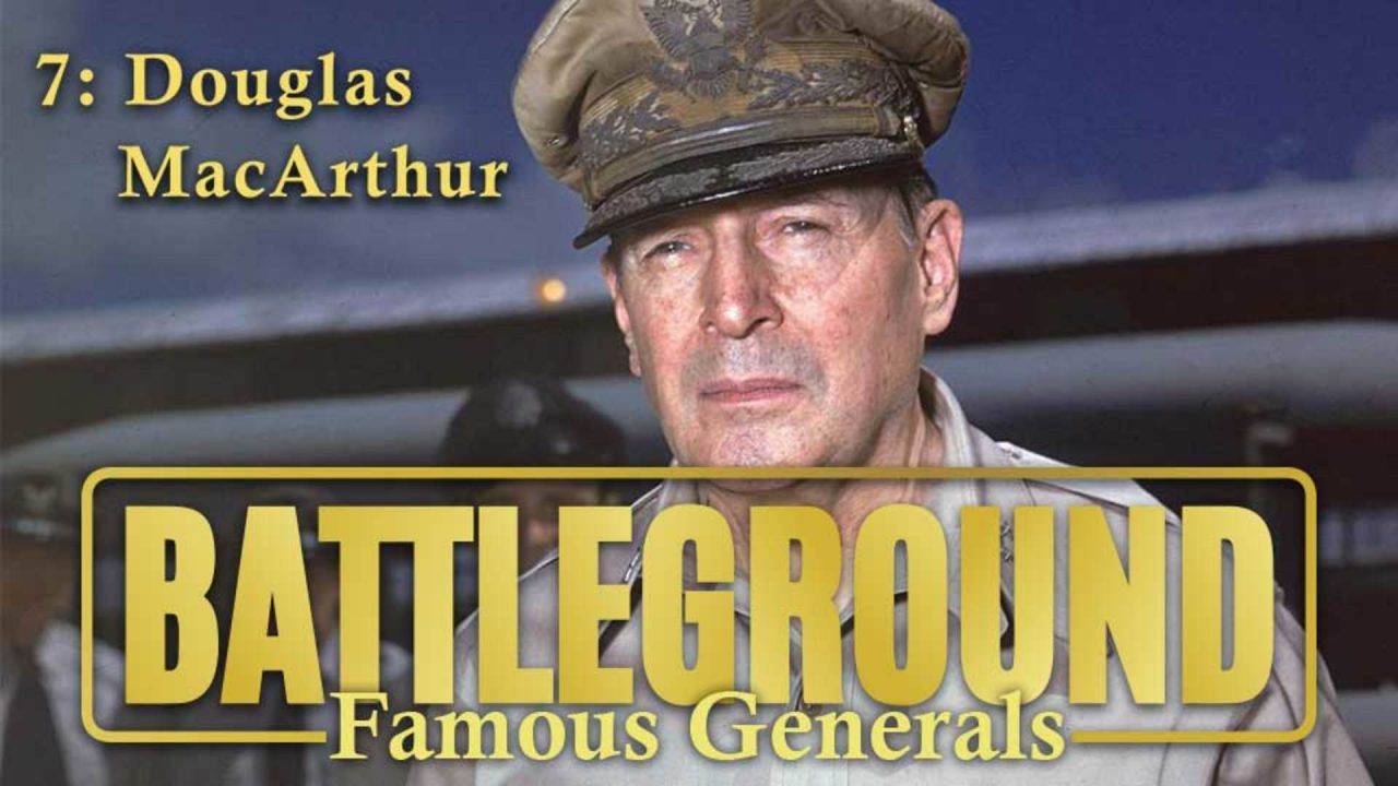 Battleground – Famous Generals – Episode 7: Douglas MacArthur