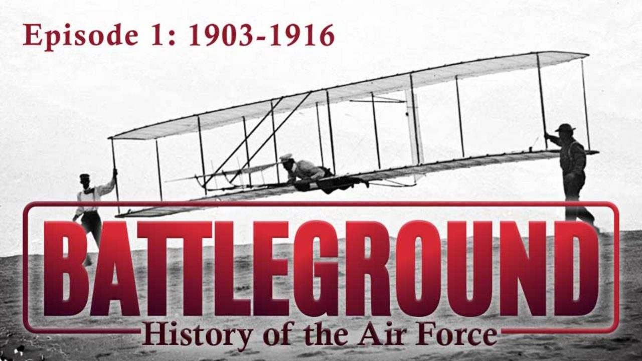 Battleground – History of the Air Force – Episode 1: 1903-1916