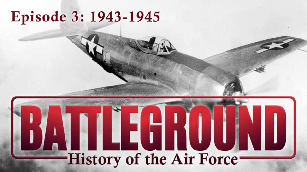 Battleground – History of the Air Force – Episode 3: 1943-1945