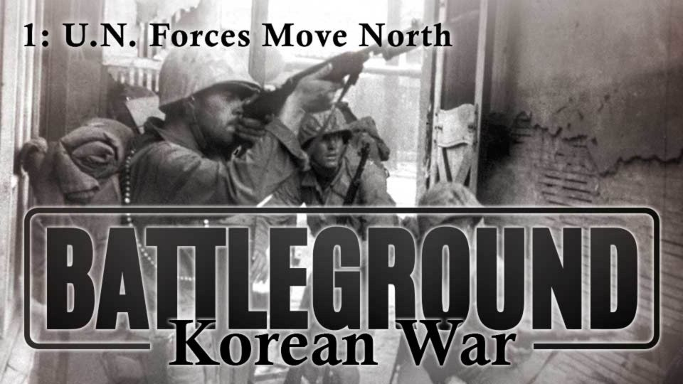 Battleground – Korea – Episode 1: U.N. Forces Move North