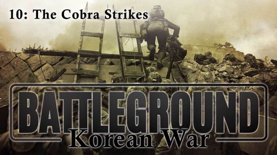 Battleground – Korea – Episode 10: The Cobra Strikes