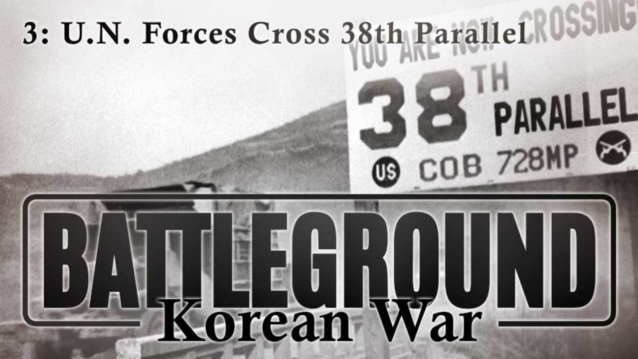 Battleground – Korea – Episode 3: U.N. Forces Cross 38th Parallel