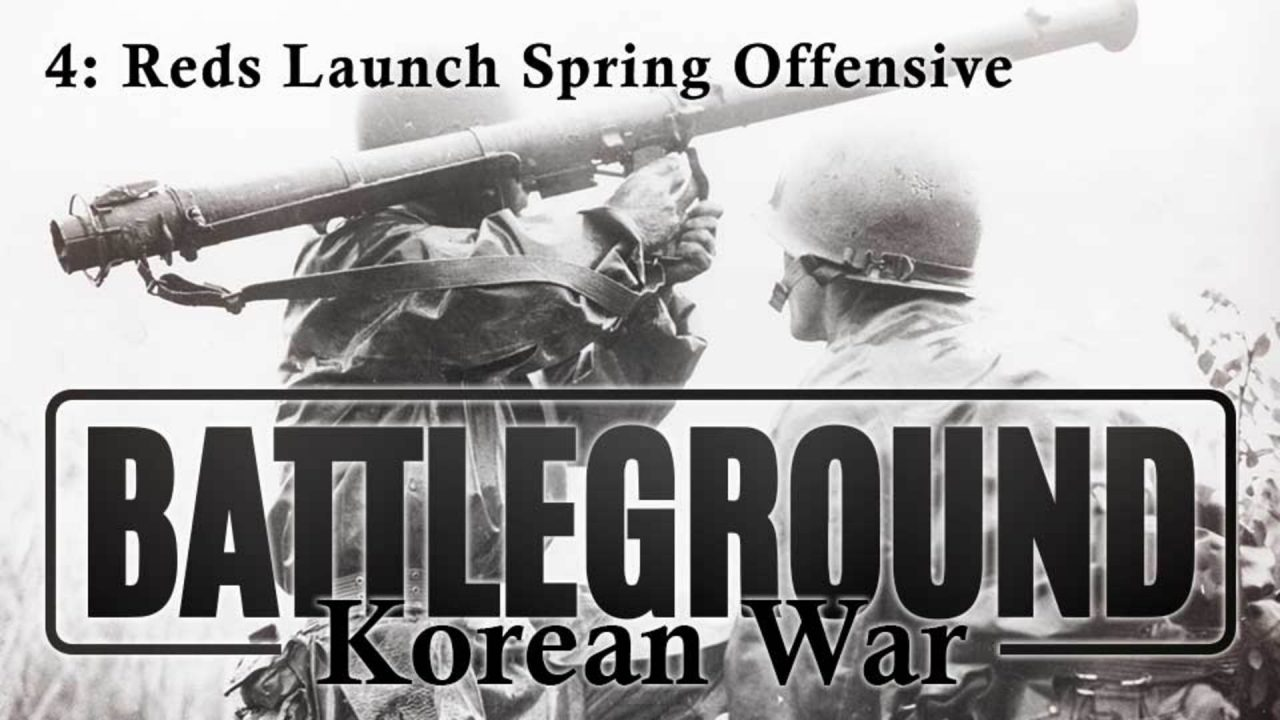 Battleground – Korea – Episode 4: Reds Launch Spring Offensive