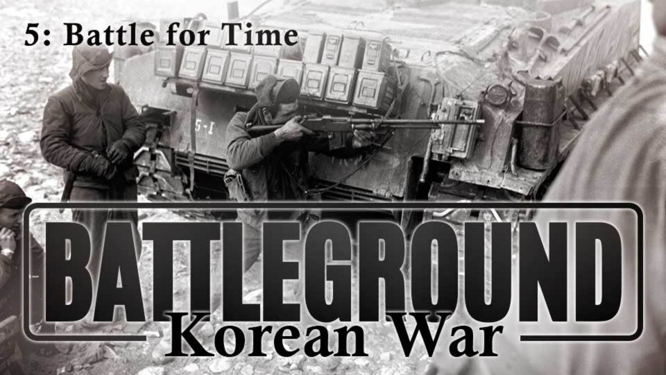 Battleground – Korea – Episode 5: Battle For Time