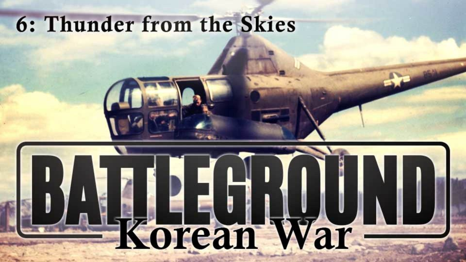Battleground – Korea – Episode 6: Thunder From The Skies