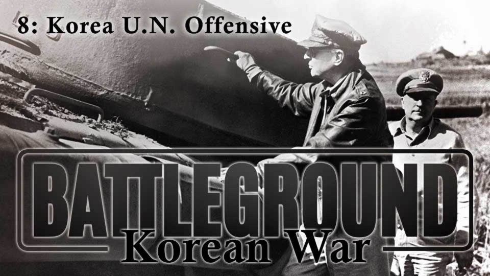 Battleground – Korea – Episode 8: Korea U.N. Offensive
