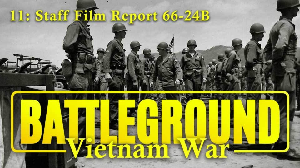 Battleground – Vietnam – Episode 11: Staff Film Report 66-24B