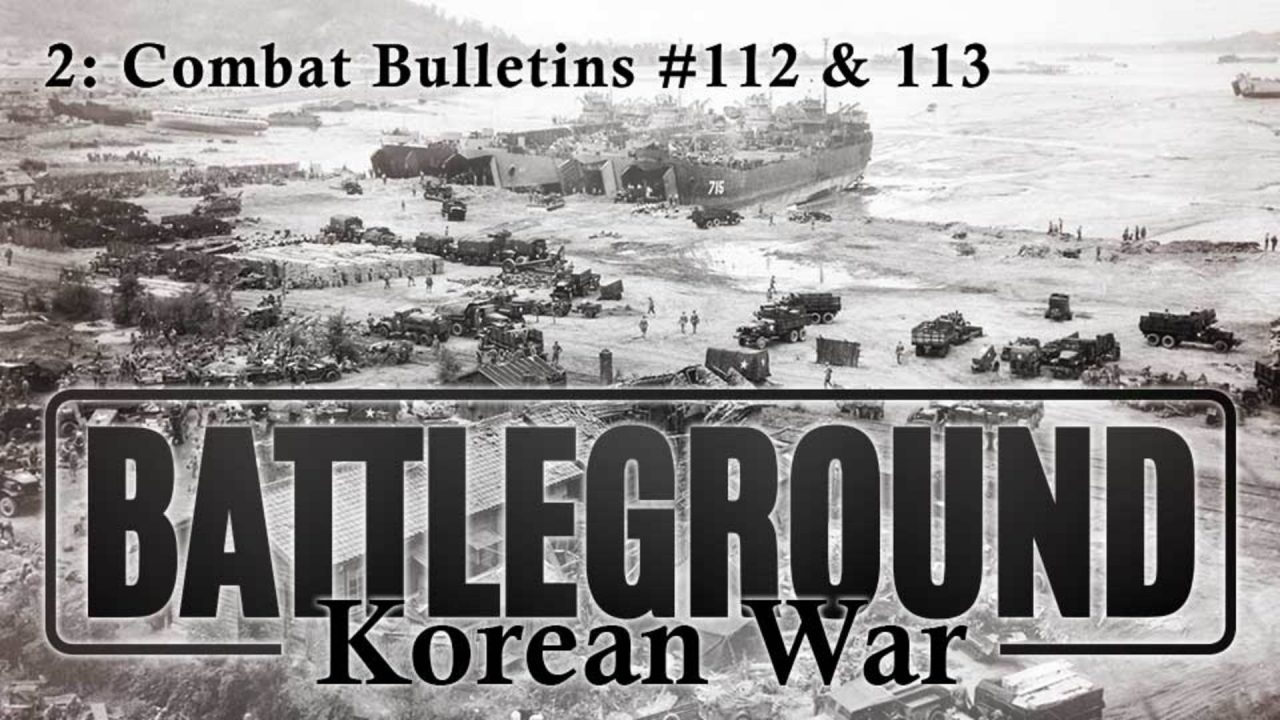 Battleground – Korea – Episode 2: Combat Bulletins #112 & 113