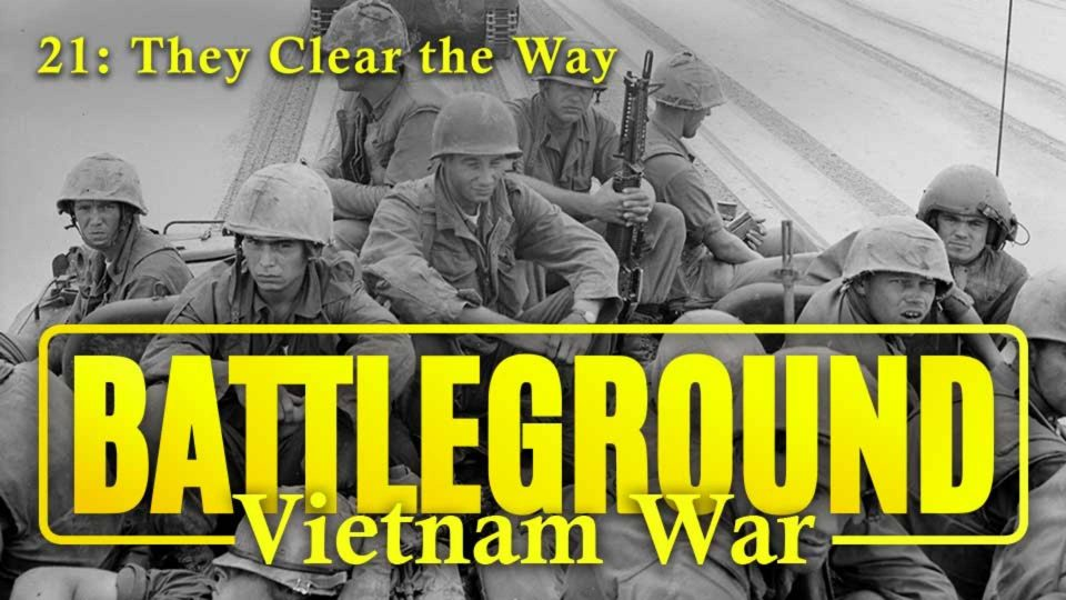 Battleground – Vietnam – Episode 21: They Clear The Way