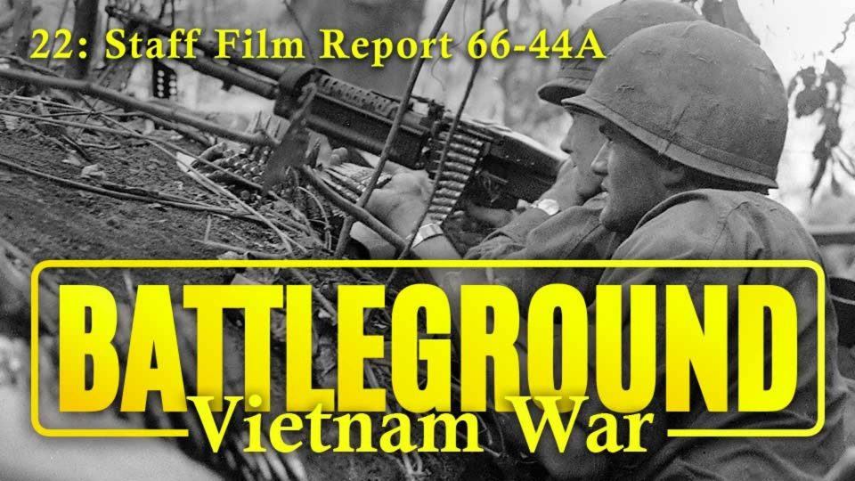 Battleground – Vietnam – Episode 22: Staff Film Report 66-44A