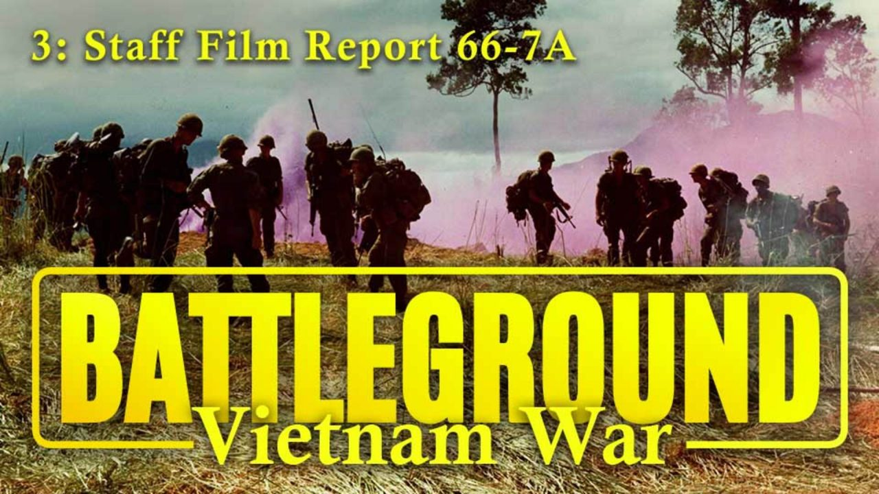 Battleground – Vietnam – Episode 3: Staff Film Report 66-7A